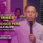 Frank Soto dice estamos firmes con Francisco Peña Alcalde SDO